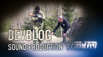 Escape from Tarkov EFT Devblog. Sound production