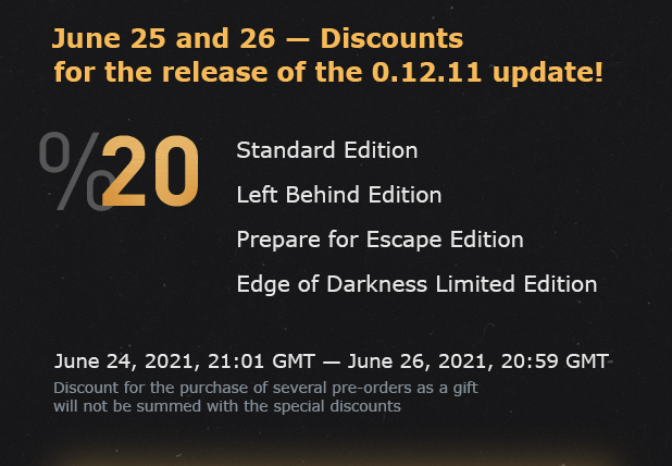 June 25 and 26 — Discounts for the release of the 0.12.11 update! 20% June 24, 2021, 21:01 GMT — June 26, 2021, 20:59 GMT. Discount for the purchase of several pre-orders as a gift will not be summed with the special discounts.